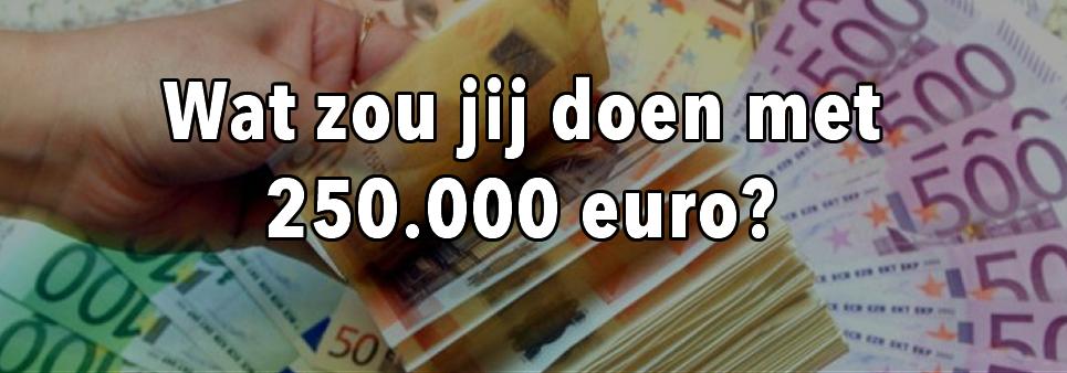 wat-zou-je-doen-met-250-duizenden-euro